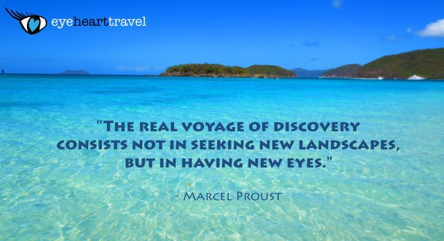 """The real voyage of discovery consists not in seeking new landscapes, but in having new eyes."" - Marcel Proust"